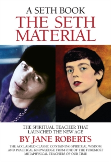 The Seth Material : The Spiritual Teacher That Launched the New Age, Paperback