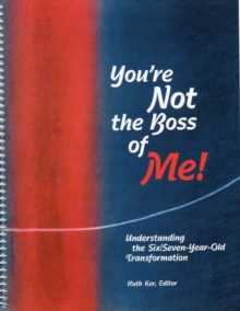 You're Not the Boss of Me! : Understanding the Six/Seven-year-old Transformation, Spiral bound Book