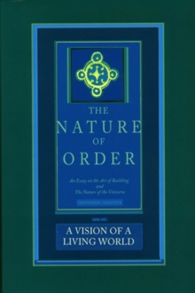 A Vision of a Living World: The Nature of Order : An Essay of the Art of Building and the Nature of the Universe Book 3, Hardback