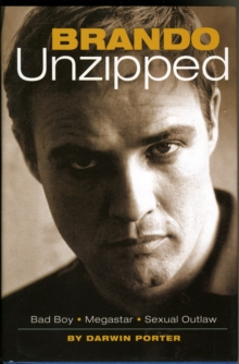 Brando Unzipped : Marlon Brando: Bad Boy, Megastar, Sexual Outlaw, Hardback Book