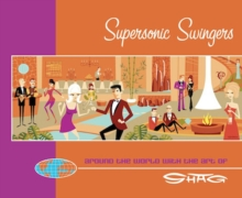 Supersonic Swingers : Around the World with the Art of Shag, Paperback