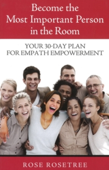 Become the Most Important Person in the Room : Your 30-Day Plan for Empath Empowerment, Paperback