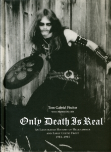 Only Death is Real : An Illustrated History of Hellhammer and Early Celtic Frost, Hardback Book