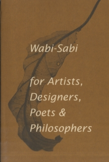 Wabi-sabi : For Artists, Designers, Poets and Designers, Paperback Book