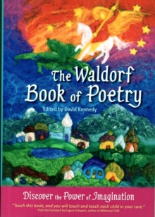 The Waldorf Book of Poetry : Discover the Power of Imagination, Paperback