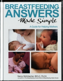 Breastfeeding Answers Made Simple : A Guide for Helping Mothers, Paperback