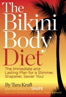The Bikini Body Diet : The Immediate and Lasting Plan to a Slim, Shapely, Sexier You, Hardback
