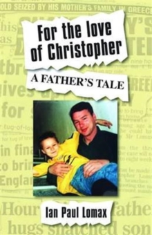 For the Love of Christopher : A Father's Tale, Paperback