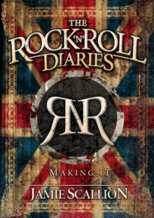 The Rock n Roll Diaries : Making it, Paperback Book