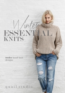 Winter Essential Knits : 12 Hand Knit Designs, Paperback