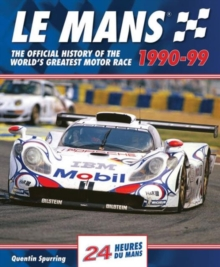 Le Mans : The Official History of the World's Greatest Motor Race, 1990-99, Hardback