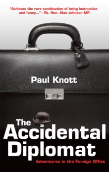 The Accidental Diplomat : Adventures in the Foreign Office, Paperback Book