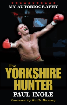 The Yorkshire Hunter : The Paul Ingle Story, Paperback