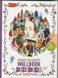 The What on Earth? Wallbook Timeline of Shakespeare : The Wonderful Plays of William Shakespeare Performed at the Original Globe Theatre, Paperback