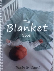 The Blanket Book : A Book of Knitting Patterns and Therapy Bringing You Comfort for a Peaceful Life., Spiral bound