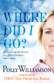 Where Did I Go? : Rediscovering My Identity, Lost After a Traumatic Brain Injury, Paperback