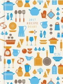 2017 Recipe Diary 'Utensils Design': A5 Week-to-View Kitchen & Home Diary with 52 Weekly Recipes, Diary