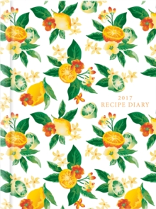 2017 Recipe Diary 'Citrus Design': A5 Week-to-View Kitchen & Home Diary with 52 Weekly Recipes, Diary