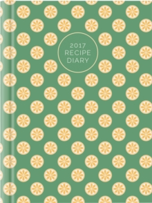 2017 Recipe Diary 'Orange Design': A5 Week-to-View Kitchen & Home Diary with 52 Weekly Recipes, Diary