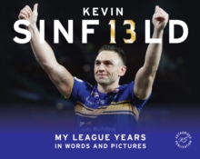 Kevin Sinfield : My League Years in Words and Pictures, Hardback