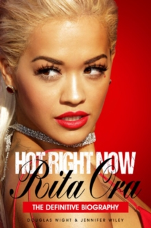 Hot Right Now: The Definitive Biography of Rita Ora, Hardback