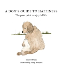 A Dog's Guide to Happiness : The Paw Print to a Joyful Life, Paperback