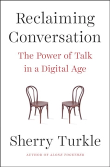 Reclaiming Conversation : The Power of Talk in a Digital Age, Paperback