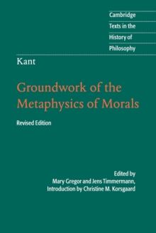 Kant: Groundwork of the Metaphysics of Morals, Paperback