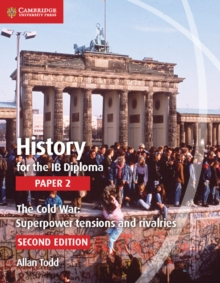 History for the IB Diploma Paper 2: The Cold War : Superpower Tensions and Rivalries, Paperback