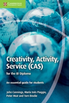 Creativity, Activity, Service (CAS) for the IB Diploma : An Essential Guide for Students, Paperback Book
