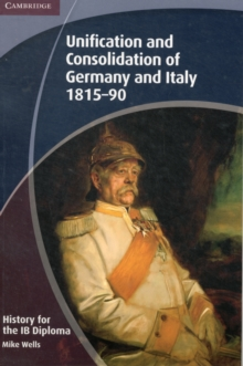 History for the IB Diploma: Unification and Consolidation of Germany and Italy 1815-90, Paperback