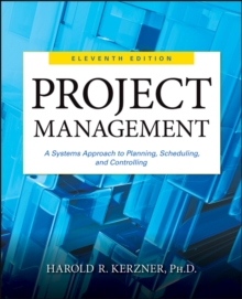 Project Management : A Systems Approach to Planning, Scheduling, and Controlling, Hardback
