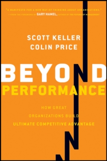 Beyond Performance : How Great Organizations Build Ultimate Competitive Advantage, Hardback