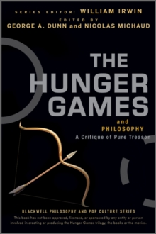 The Hunger Games and Philosophy : A Critique of Pure Treason, Paperback