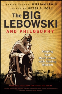 The Big Lebowski and Philosophy : Keeping Your Mind Limber with Abiding Wisdom, Paperback
