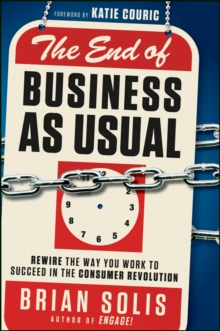 The End of Business As Usual : Rewire the Way You Work to Succeed in the Consumer Revolution, Hardback Book