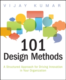 101 Design Methods : a Structured Approach for Driving Innovation in Your Organization, Paperback Book
