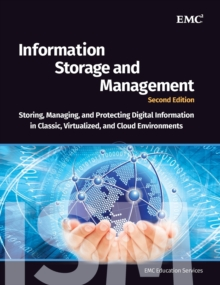 Information Storage and Management : Storing, Managing, and Protecting Digital Information in Classic, Virtualized, and Cloud Environments, Hardback Book