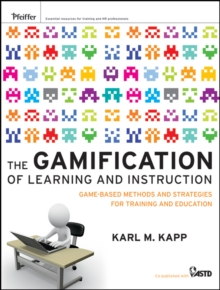 The Gamification of Learning and Instruction : Game-Based Methods and Strategies for Training and Education, Hardback