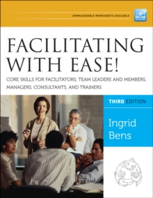 Facilitating with Ease! : Core Skills for Facilitators, Team Leaders and Members, Managers, Consultants, and Trainers, Paperback Book