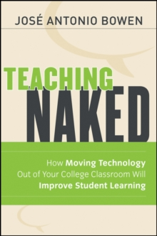Teaching Naked : How Moving Technology Out of Your College Classroom Will Improve Student Learning, Paperback Book