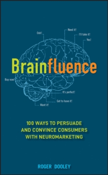 Brainfluence : 100 Ways to Persuade and Convince Consumers with Neuromarketing, Hardback