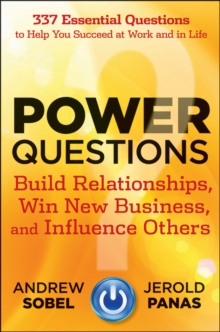 Power Questions : Build Relationships, Win New Business, and Influence Others, Hardback