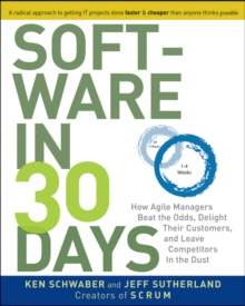 Software in 30 Days : How Agile Managers Beat the Odds, Delight Their Customers, And Leave Competitors In the Dust, Paperback