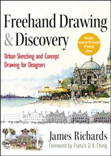 Freehand Drawing and Discovery : Urban Sketching and Concept Drawing for Designers, Hardback