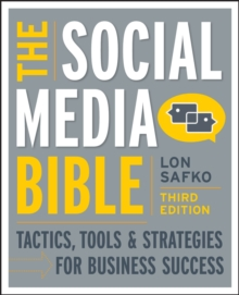 The Social Media Bible : Tactics, Tools, and Strategies for Business Success, Paperback Book