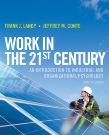 Work in the 21st Century : An Introduction to Industrial and Organizational Psychology, Hardback