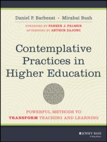 Contemplative Practices in Higher Education : Powerful Methods to Transform Teaching and Learning, Paperback