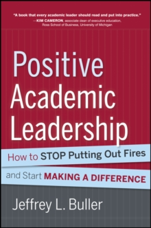 Positive Academic Leadership : How to Stop Putting Out Fires and Start Making a Difference, Hardback Book
