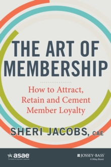 The Art of Membership : How to Attract, Retain and Cement Member Loyalty, Hardback